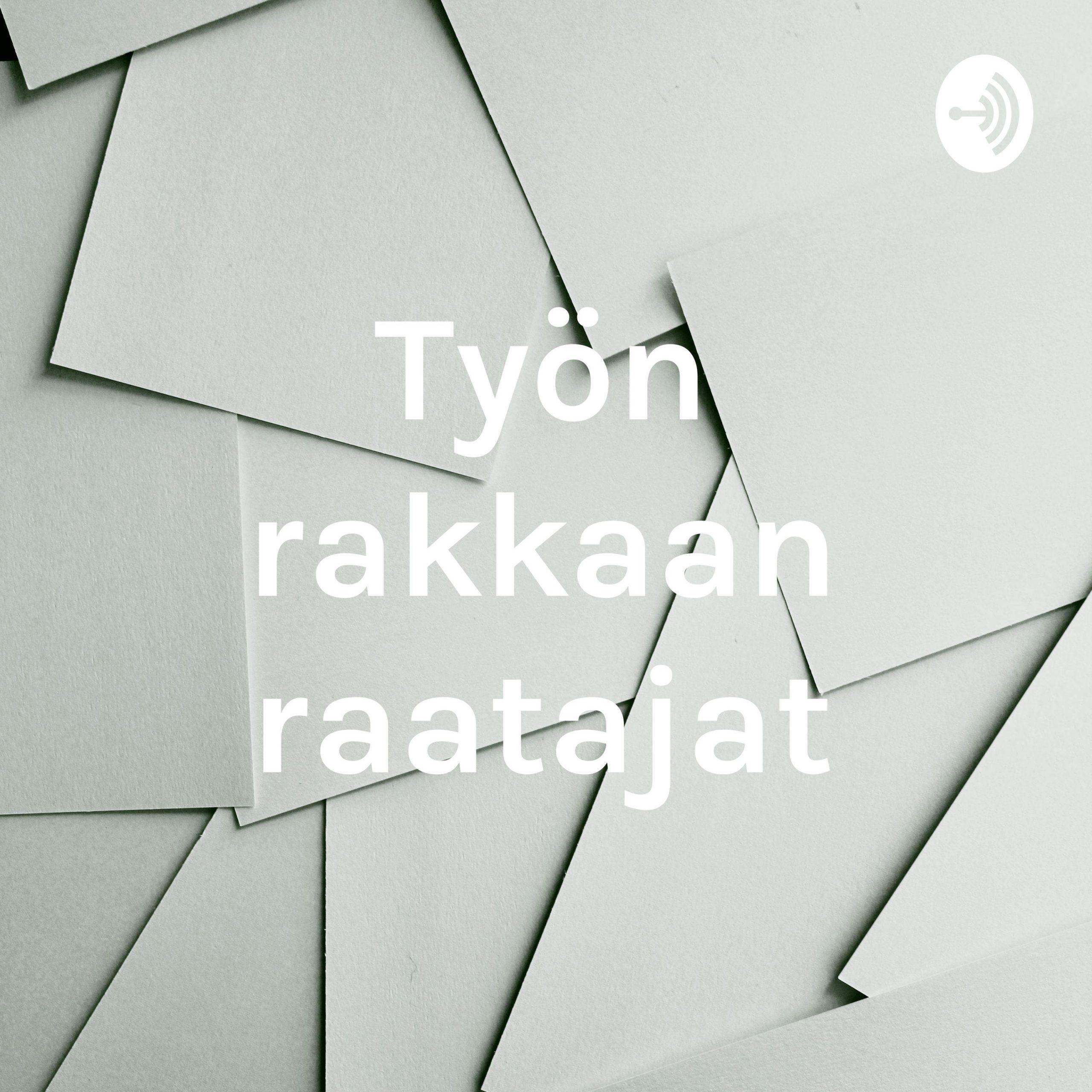 Podcast Työn rakkaan raatajat